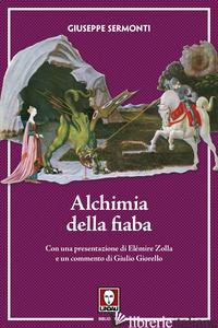 ALCHIMIA DELLA FIABA. NUOVA EDIZ. - SERMONTI GIUSEPPE; GIORELLO G. (CUR.)