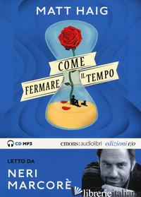 COME FERMARE IL TEMPO LETTO DA NERI MARCORE'. AUDIOLIBRO. CD AUDIO FORMATO MP3.  - HAIG MATT