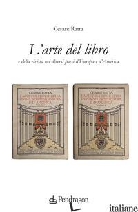 ARTE DEL LIBRO E DELLA RIVISTA NEI DIVERSI PAESI D'EUROPA E D'AMERICA (L') - RATTA CESARE