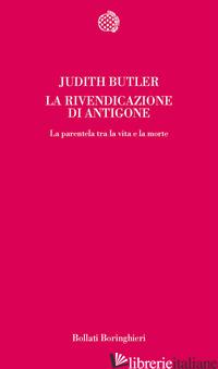 RIVENDICAZIONE DI ANTIGONE. LA PARENTELA TRA LA VITA E LA MORTE (LA) - BUTLER JUDITH