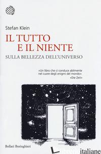 TUTTO E IL NIENTE. SULLA BELLEZZA DELL'UNIVERSO (IL) - KLEIN STEFAN