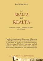 REALTA' DELLA REALTA'. CONFUSIONE, DISINFORMAZIONE, COMUNICAZIONE (LA) - WATZLAWICK PAUL