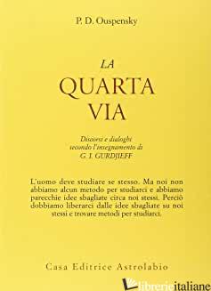 QUARTA VIA. DISCORSI E DIALOGHI SECONDO L'INSEGNAMENTO DI G. I. GURDJIEFF (LA) - USPENSKIJ PETR D.