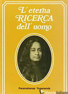 ETERNA RICERCA DELL'UOMO (L') - PARAMHANSA YOGANANDA