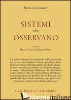 SISTEMI CHE OSSERVANO - FOERSTER HEINZ VON; CERUTI M. (CUR.); TELFENER U. (CUR.)