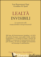 LEALTA' INVISIBILI. LA RECIPROCITA' NELLA TERAPIA FAMILIARE INTERGENERAZIONALE - BOSZORMENYI-NAGY IVAN; SPARK GERALDINE M.