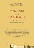 DANZANDO CON LA FAMIGLIA. UN APPROCCIO SIMBOLICO-ESPERIENZIALE - WHITAKER CARL A.; BUMBERRY WILLIAM M.