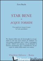 STAR BENE IN ACQUE TORBIDE. UNA GUIDA PER TROVARE LA PACE NEL CAOS QUOTIDIANO - BAYDA EZRA