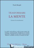 TRASFORMARE LA MENTE. SEMINARI DI NORMODINAMICA - MENGHI PAOLO