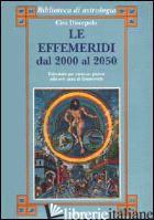EFFEMERIDI DAL 2000 AL 2050 (LE) - DISCEPOLO CIRO