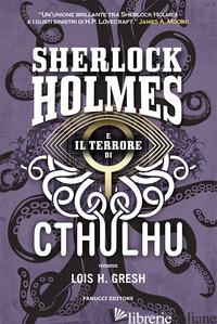 SHERLOCK HOLMES E IL TERRORE DI CTHULHU. SHERLOCK HOLMES VS CTHULHU. VOL. 3 - GRESH LOIS H.