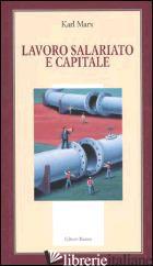 LAVORO SALARIATO E CAPITALE - MARX KARL