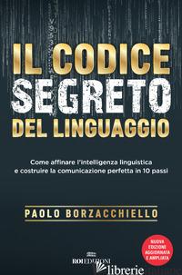 CODICE SEGRETO DEL LINGUAGGIO. COME AFFINARE L'INTELLIGENZA LINGUISTICA E COSTRU - BORZACCHIELLO PAOLO