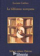 BIBLIOTECA SCOMPARSA (LA) - CANFORA LUCIANO