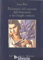 DIZIONARIO DEL SUCCESSO DELL'INSUCCESSO E DEI LUOGHI COMUNI - BRIN IRENE