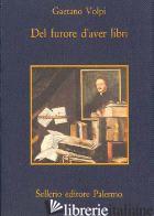 DEL FURORE D'AVER LIBRI - VOLPI GAETANO; DIOGUARDI G. (CUR.)