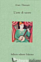 ARTE DI TACERE (L') - DINOUART JOSEPH A.; COURTINE J. J. (CUR.); HAROCHE C. (CUR.)