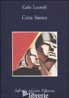 CARTA BIANCA - LUCARELLI CARLO