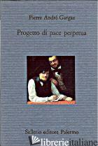 PROGETTO DI PACE PERPETUA - GARGAZ PIERRE A.; ARCHIBUGI D. (CUR.)