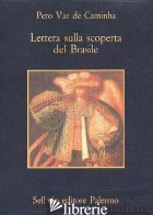LETTERA SULLA SCOPERTA DEL BRASILE - CAMINHA PERO VAZ DE; MELLO RODRIGUES V. L. DE (CUR.)