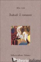 BUNUEL: IL ROMANZO - AUB MAX; ALVAREZ F. (CUR.)