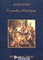MONDO E L'OCCIDENTE (IL) - TOYNBEE ARNOLD J.; CANFORA L. (CUR.)