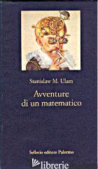 AVVENTURE DI UN MATEMATICO - ULAM STANISLAW M.