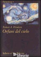 ORFANI DEL CIELO - HEINLEIN ROBERT A.