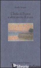 ISOLA DI FUOCO E ALTRE STORIE DI MARE (L') - SALGARI EMILIO; MAZZARELLA S. (CUR.); PALLOTTINO P. (CUR.)