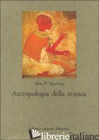 ANTROPOLOGIA DELLA MUSICA - MERRIAM ALAN P.