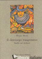 DEMIURGO TRASGRESSIVO. STUDIO SUL TRICKSTER (IL) - MICELI SILVANA
