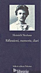 RIFLESSIONI, MEMORIE, DIARI - NEUHAUS HEINRICH; VOSKOBOJNIKOV V. (CUR.)