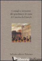 CONSIGLI E ISTRUZIONI DEL GIARDINIERE DI CORTE DI CATERINA LA GRANDE - KONSTANTINOVA I. (CUR.); VITIELLO U. (CUR.)