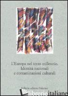 EUROPA NEL TERZO MILLENNIO. IDENTITA' NAZIONALI E CONTAMINAZIONI CULTURALI (L') - PROIETTI P. (CUR.)
