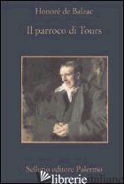 PARROCO DI TOURS (IL) - BALZAC HONORE' DE; PELLINI P. (CUR.)