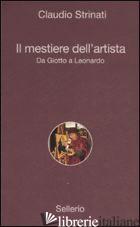 MESTIERE DELL'ARTISTA. DA GIOTTO A LEONARDO (IL) - STRINATI CLAUDIO