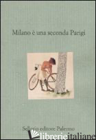 MILANO E' UNA SECONDA PARIGI. VIAGGIATORI BRITANNICI E AMERICANI A MILANO - CARANTINI E. (CUR.)
