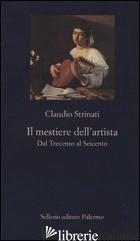 MESTIERE DELL'ARTISTA. DAL TRECENTO AL SEICENTO (IL) - STRINATI CLAUDIO