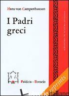 PADRI GRECI (I) - CAMPENHAUSEN HANS VON; SOFFRITTI O. (CUR.)