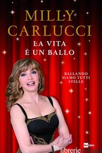 VITA E' UN BALLO. BALLANDO SIAMO TUTTI STELLE (LA) - CARLUCCI MILLY