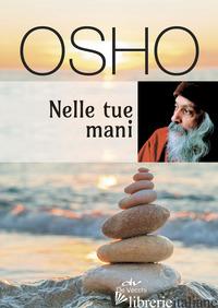 NELLE TUE MANI - OSHO; VIDEHA A. (CUR.)