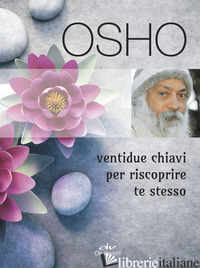 VENTIDUE CHIAVI PER RISCOPRIRE TE STESSO - OSHO; VIDEHA A. (CUR.)