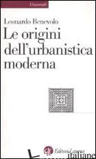 ORIGINI DELL'URBANISTICA MODERNA (LE) - BENEVOLO LEONARDO