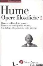 OPERE FILOSOFICHE. VOL. 2: RICERCA SULL'INTELLETTO UMANO-RICERCA SUI PRINCIPI DE - HUME DAVID; LECALDANO E. (CUR.)