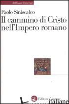 CAMMINO DI CRISTO NELL'IMPERO ROMANO (IL) - SINISCALCO PAOLO