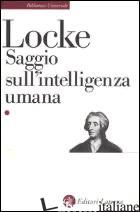 SAGGIO SULL'INTELLIGENZA UMANA - LOCKE JOHN