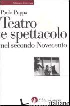 TEATRO E SPETTACOLO NEL SECONDO NOVECENTO - PUPPA PAOLO