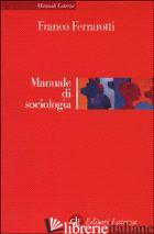 MANUALE DI SOCIOLOGIA - FERRAROTTI FRANCO
