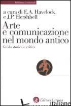 ARTE E COMUNICAZIONE NEL MONDO ANTICO. GUIDA STORICA E CRITICA - HAVELOCK ERIC A.; HERSHBELL JACKSON P.