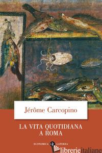 VITA QUOTIDIANA A ROMA ALL'APOGEO DELL'IMPERO (LA) - CARCOPINO JEROME